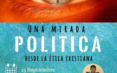 Una Mirada Política desde la ética cristiana